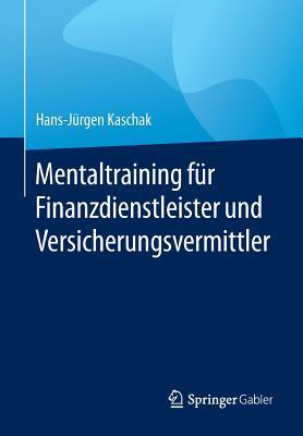 Mentaltraining Fur Finanzdienstleister Und Versicherungsvermittler - Kaschak, Hans-Jurgen