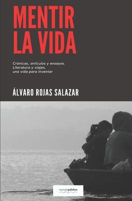 Mentir la vida - Editores, Mimalapalabra (Editor), and Rojas Salazar, ?lvaro