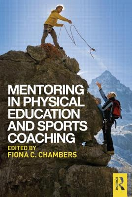 Mentoring in Physical Education and Sports Coaching - Chambers, Fiona C. (Editor)