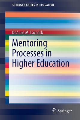 Mentoring Processes in Higher Education - Laverick, Deanna M