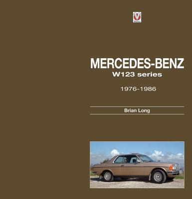 Mercedes-Benz W123-Series: All Models 1976 to 1986 - Long, Brian