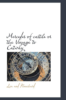 Mercedes of Castile or the Voyage to Catway - Planchard, Lea And