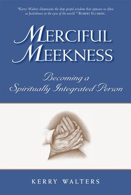Merciful Meekness: Becoming a Spirituality Integrated Person - Walters, Kerry