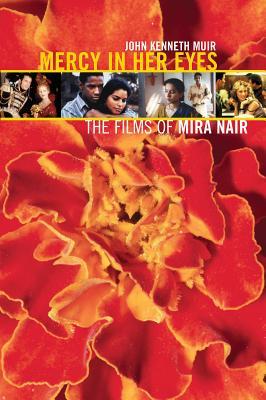 Mercy in Her Eyes: The Films of Mira Nair - Muir, John Kenneth
