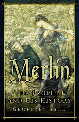 Merlin: The Prophet and His History - Ashe, Geoffrey