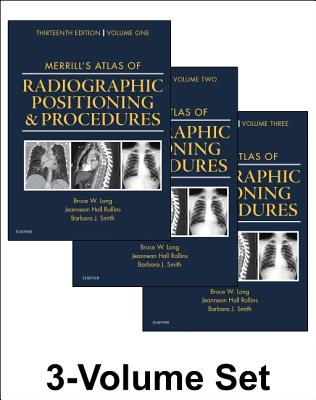Merrill's Atlas of Radiographic Positioning and Procedures: 3-Volume Set - Long, Bruce W, MS, Rt(r)(CV), and Rollins, Jeannean Hall, Mrc, and Smith, Barbara J, MS