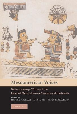 Mesoamerican Voices: Native-Language Writings from Colonial Mexico, Oaxaca, Yucatan, and Guatemala - Restall, Matthew (Editor), and Sousa, Lisa (Editor), and Terraciano, Kevin (Editor)