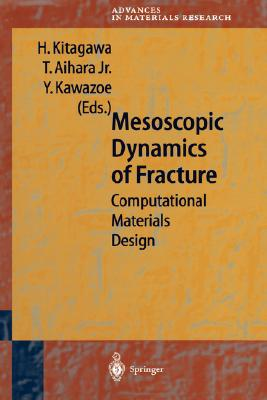 Mesoscopic Dynamics of Fracture: Computational Materials Design - Kitagawa, Hiroshi, Professor (Editor), and Kawazoe, Y, and Kitagawa, H (Editor)