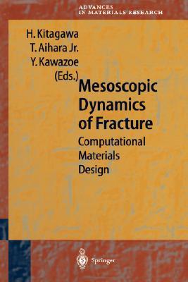 Mesoscopic Dynamics of Fracture: Computational Materials Design - Kitagawa, Hiroshi, Professor (Editor), and Aihara, Tomoyasu Jr (Editor), and Kawazoe, Yoshiyuki (Editor)