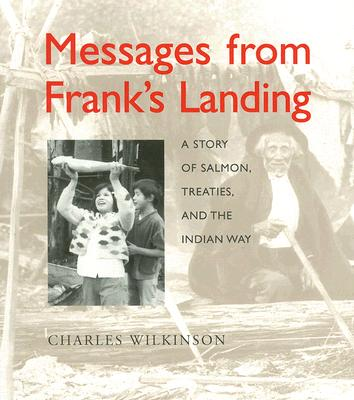 Messages from Frank's Landing: A Story of Salmon, Treaties, and the Indian Way - Wilkinson, Charles