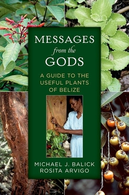 Messages from the Gods: A Guide to the Useful Plants of Belize - Balick, Michael J., and Arvigo, Rosita