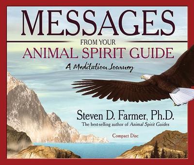 Messages from Your Animal Spirit Guide: A Meditation Journey - Farmer, Steven D, Dr.