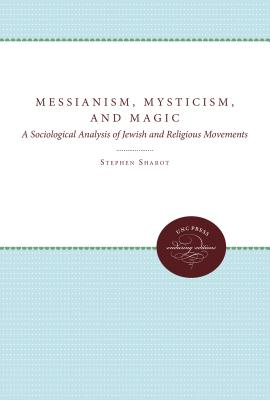 Messianism, Mysticism, and Magic: A Sociological Analysis of Jewish and Religious Movements - Sharot, Stephen