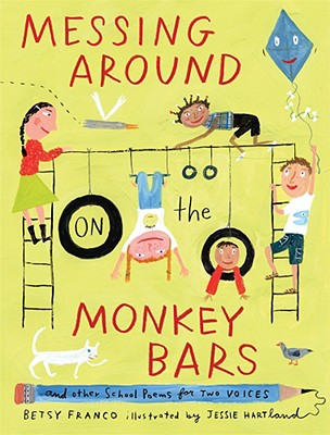 Messing Around on the Monkey Bars: And Other School Poems for Two Voices - Franco, Betsy