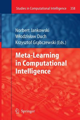 Meta-Learning in Computational Intelligence - Jankowski, Norbert (Editor), and Duch, Wlodzislaw (Editor), and Grbczewski, Krzysztof (Editor)