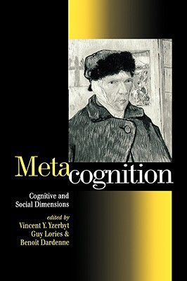 Metacognition: Cognitive and Social Dimensions - Yzerbyt, Vincent Y a, Dr. (Editor), and Lories, Guy (Editor), and Dardenne, Benoit (Editor)