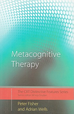 Metacognitive Therapy: Distinctive Features - Fisher, Peter, and Wells, Adrian, Ph.D.