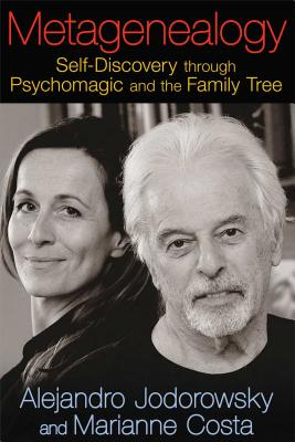 Metagenealogy: Self-Discovery Through Psychomagic and the Family Tree - Jodorowsky, Alejandro