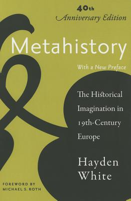 Metahistory: The Historical Imagination in Nineteenth-Century Europe - White, Hayden