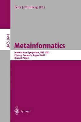 Metainformatics: International Symposium, MIS 2002, Esbjerg, Denmark, August 7-10, 2002, Revised Papers - Nurnberg, Peter J (Editor)