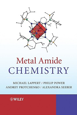 Metal Amide Chemistry - Lappert, Michael, and Protchenko, Andrey, and Power, Philip