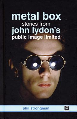 Metal Box: Stories from John Lydon's Public Image Limited - Strongman, Phil, and Lewis, Justin, Professor