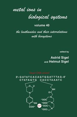 Metal Ions in Biological Systems: The Lanthanides and Their Interrelations With Biosystems Volume 40 - Sigel, Astrid (Editor), and Sigel, Helmut (Editor)