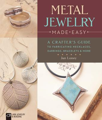 Metal Jewelry Made Easy: A Crafter's Guide to Fabricating Necklaces, Earrings, Bracelets & More - Loney, Jan, (Me, and Baskett, Mickey (Producer)