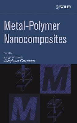 Metal-Polymer Nanocomposites - Nicolais, Luigi (Editor), and Carotenuto, Gianfranco (Editor)