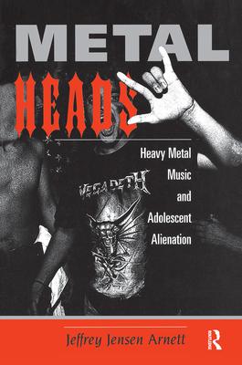 Metalheads: Heavy Metal Music And Adolescent Alienation - Arnett, Jeffrey