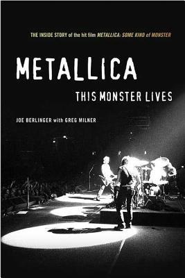 Metallica: This Monster Lives: The Inside Story of Some Kind of Monster - Berlinger, Joe, and Milner, Greg