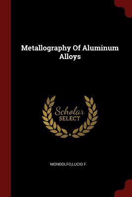 Metallography of Aluminum Alloys - Mondolfo, Lucio F