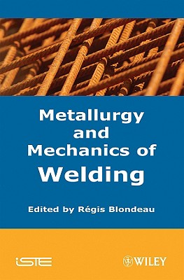 Metallurgy and Mechanics of Welding - Blondeau, Regis (Editor)