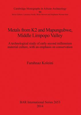 Metals from K2 and Mapungubwe Middle Limpopo Valley: A technological study of early second millennium material culture, with an emphasis on conservation - Koleini, Farahnaz