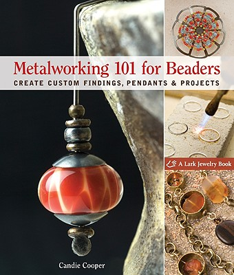 Metalworking 101 for Beaders: Create Custom Findings, Pendants & Projects - Cooper, Candie