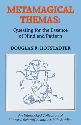 Metamagical Themas: Questing for the Essence of Mind and Pattern - Hofstadter, Douglas