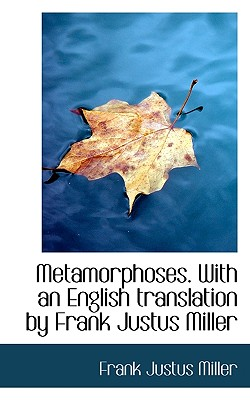Metamorphoses. with an English Translation by Frank Justus Miller - Miller, Frank Justus
