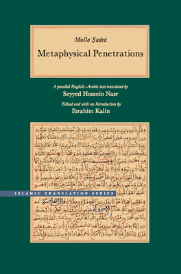 Metaphysical Penetrations: A Parallel English-Arabic Text - Sadra, Mulla, and Nasr, Seyyed Hossein (Translated by), and Kalin, Ibrahim (Editor)