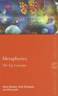 Metaphysics: The Key Concepts - Effingham, Nikk, and Beebee, Helen, and Goff, Philip