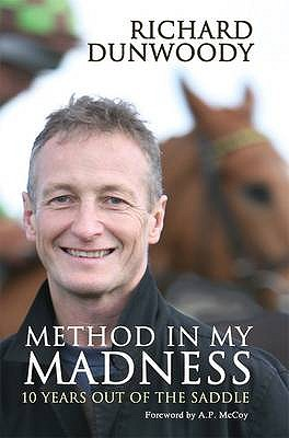 Method in My Madness: 10 Years Out of the Saddle - Dunwoody, Richard