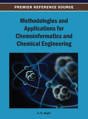 Methodologies and Applications for Chemoinformatics and Chemical Engineering - Haghi, A K (Editor)