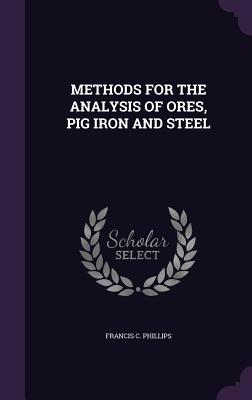 Methods for the Analysis of Ores, Pig Iron and Steel - Phillips, Francis C