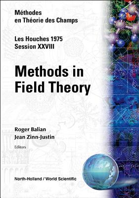 Methods in Field Theory: Les Houches Session XXVIII - Balian, R, and Zinn-Justin, J