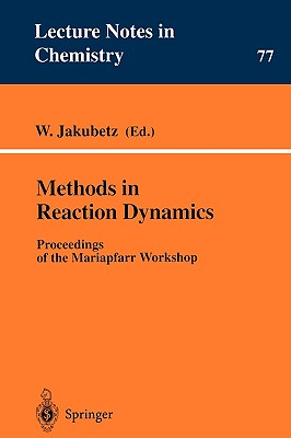 Methods in Reaction Dynamics: Proceedings of the Mariapfarr Workshop - Jakubetz, W (Editor)