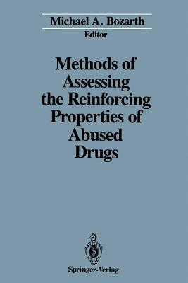 Methods of Assessing the Reinforcing Properties of Abused Drugs - Bozarth, Michael A (Editor)