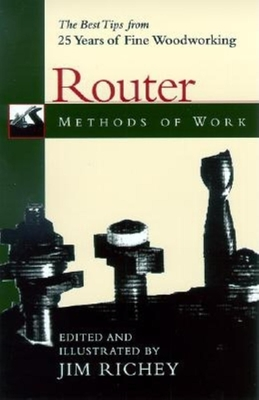 Methods of Work: Router: The Best Tips from 25 Years of Fine Woodworking - Richey, Jim