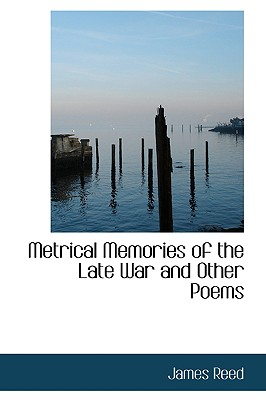 Metrical Memories of the Late War and Other Poems - Reed, James