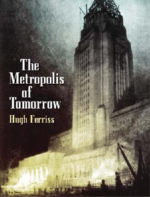 Metropolis of Tomorrow - Ferriss, Hugh