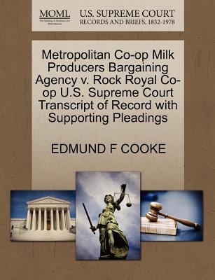 Metropolitan Co-Op Milk Producers Bargaining Agency V. Rock Royal Co-Op U.S. Supreme Court Transcript of Record with Supporting Pleadings - Cooke, Edmund F