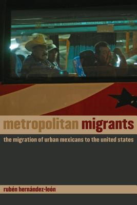 Metropolitan Migrants: The Migration of Urban Mexicans to the United States - Hernandez-Leon, Ruben